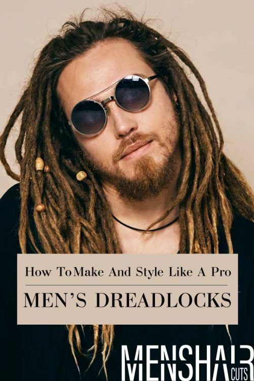 Mens Dreadlocks How To Make And Style Like A Pro