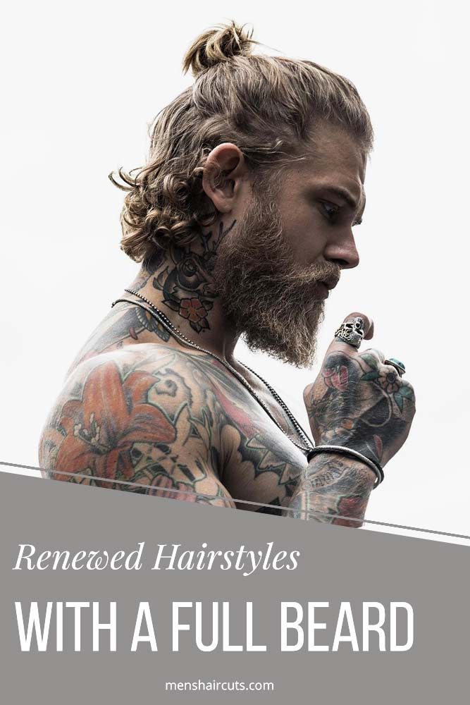 Renewed Hairstyle Ideas With A Full Beard For A Manly Look